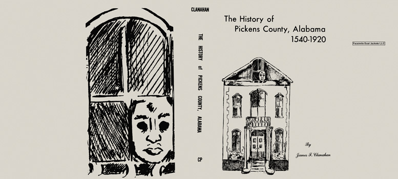 History of Pickens County, Alabama 1540-1920. James F. Clanahan.