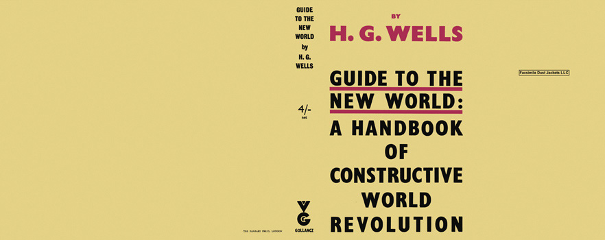 Guide to the New World, A Handbook of Constructive World Revolution. H. G. Wells