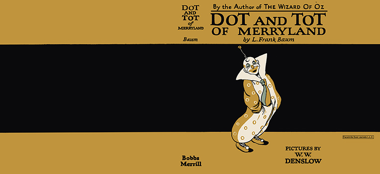 Dot and Tot of Merryland. L. Frank Baum, W. W. Denslow.