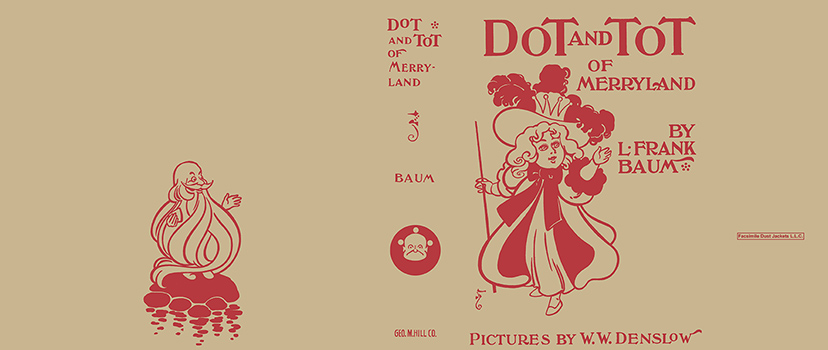 Dot and Tot of Merryland. L. Frank Baum, W. W. Denslow